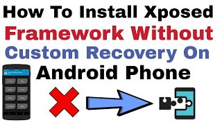 How To Install Xposed Framework Without Custom Recovery On Android Phone