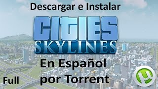 Descargar E Instalar Cities: Skylines En Español Por Torrent (64 Bits) + Gameplay Al Final!