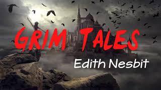 Grim Tales Audiobook by E. Nesbit | Audio Short stories Horror