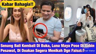 Senang Bali Kembali Dibuka, LUNA MAYA Po$e Di Kabin Pesawat, Di Do4kan $egera Menik4h Dengan FAISAL?