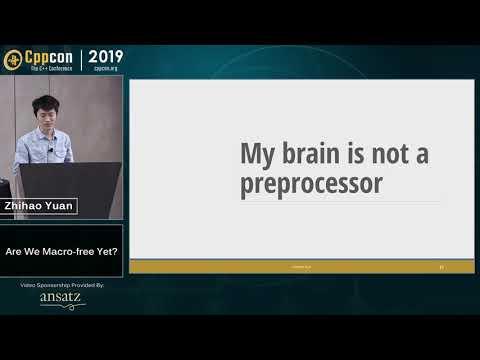 "CppCon 2019: Zhihao Yuan ""Are We Macro-free Yet?"""