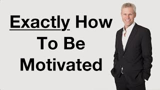 EXACTLY How To Be Motivated
