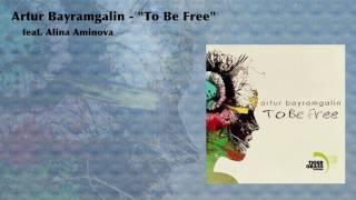 Artur Bayramgalin - To Be Free (feat. Alina Aminov - bayramjazz