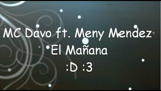 MC Davo ft. Meny Mendez- El Mañana Con LETRA