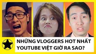 Những Vloggers Hot Nhất Youtube Việt Ngày Ấy, Bây Giờ Ra Sao?