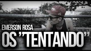 """Emerson Rosa - Os """"Tentando"""" [Vídeo Clipe Oficial]"""