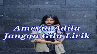 AMEVIA ADILA - JANGAN GILA LIRIK (LYRICS)