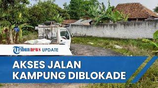 Warga Bingung, Jalan Diblokade Pemilik Tanah Tapi Tak Diperbolehkan Buat Jalan Alternatif oleh KPK