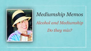 Mediumship Memos: Do Alcohol and Mediumship Mix?