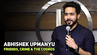 ABHISHEK UPMANYU |Friends, Crime, & The Cosmos | Stand-Up Comedy by Abhishek Upmanyu