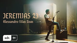 Jeremias 23 (Clipe Oficial) - Alessandro Vilas Boas | Som do Reino