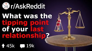 What Was The Tipping Point Of Your Last Relationship? (Reddit Stories r/AskReddit)