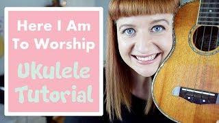 Here I Am To Worship - Chris Tomlin (EASY UKULELE TUTORIAL)