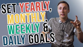 How To Set Goals! (Yearly, Monthly, Weekly, And Daily)