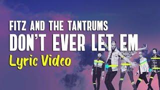 Fitz And The Tantrums   Don't Ever Let Em (Lyrics)