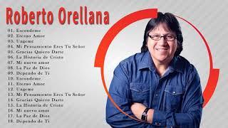 Roberto Orellana Sus Mejores Canciones - 1 Hora de Música Cristiana ( 20 Mejores Exitos )