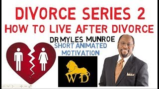 DIVORCE SERIES 2 - HOW TO LIVE AFTER DIVORCE by Dr Myles Munroe
