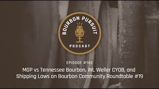 MGP vs Tennessee Bourbon, WL Weller CYPB, and Shipping on Community Roundtable #19 - Episode 143