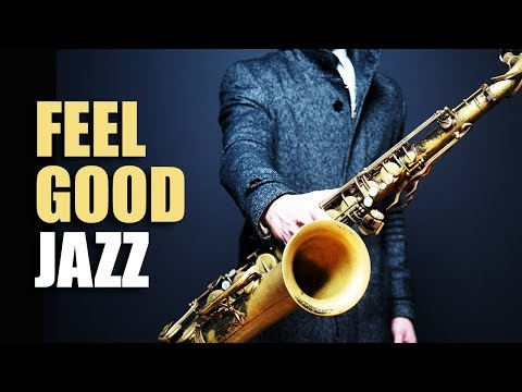 Feel Good Jazz | Uplifting & Relaxing Jazz Music for Work Study Play | Jazz Saxofon