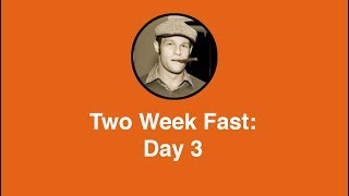 Two Week Fast: Day 3