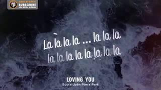 『Lyric Video』Loving you (Yêu anh) - Boo ft Uyên Pím , Park