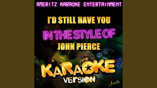 I'd Still Have You (In the Style of John Pierce) (Karaoke Version)