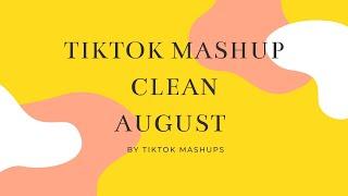 TIKTOK MASHUP CLEAN- AUGUST!!!!
