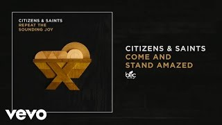 """Video thumbnail of """"Citizens & Saints - Come and Stand Amazed (Audio)"""""""