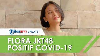 Member JKT48 Flora Shafiq Dinyatakan Positif Covid-19, Kondisi Terkininya Diungkap Pihak Managemen