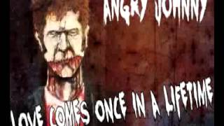 "Angry Johnny- ""Love Comes Once In A Lifetime"""