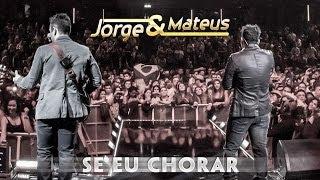 Jorge e Mateus - Se Eu Chorar  - [Novo DVD Live in London] - (Clipe Oficial)