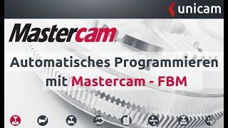 Automatisches Programmieren mit Mastercam FBM   von unicam