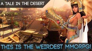 A Tale In The Desert - The Weirdest MMORPG You