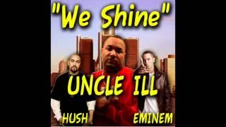"""""""WE SHINE"""" - UNCLE ILL FEATURING EMINEM & HUSH"""