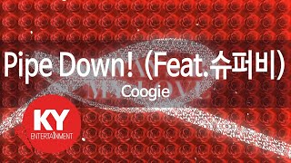 [KY 금영노래방] Pipe Down! (Feat.슈퍼비) - Coogie (KY.98702)