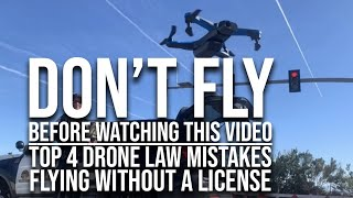 Top 4 DRONE LAW mistakes - Flying WITHOUT a license DOS and DONTS in 2021