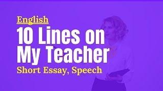 10 lines on My Teacher, Short Essay Speech on My Favorite Teacher