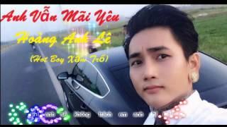 Anh Vẫn Mãi Yêu - Hoàng Anh Lê (Hot Boy Xăm Trổ)