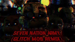[FNaF/SFM] Seven Nation Army (Glitch Mob Remix)