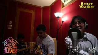 Better Weather - CAT RADIO HOMESTAY LIVE (Special Session)