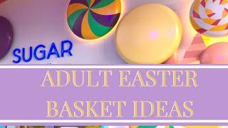 GIFT BASKETS FOR ADULTS | ADULT EASTER BASKET IDEA
