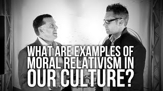 What are examples of Moral Relativism in Our Culture