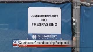 Anniston Courthouse Groundbreaking Postponed