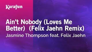 Karaoke Ain't Nobody (Loves Me Better)  (Felix Jaehn Remix) - Jasmine Thompson *