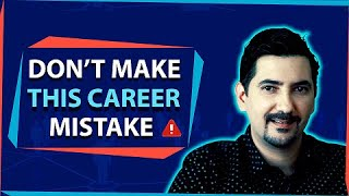 This Mistake Ruins Your Career!
