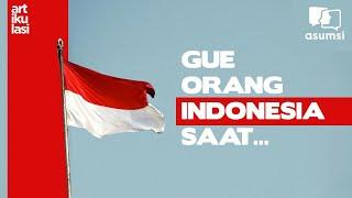Artikulasi: Gue Orang Indonesia Saat...
