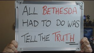 All BETHESDA had to do was TELL THE TRUTH !!