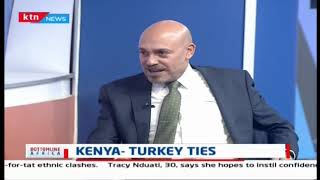 Kenya-Turkey ties | Bottomline Africa