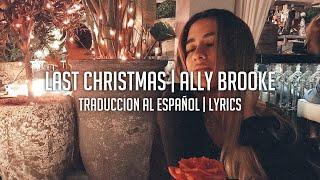 Last Christmas - Ally Brooke | Lyrics & Traduccion Al Español