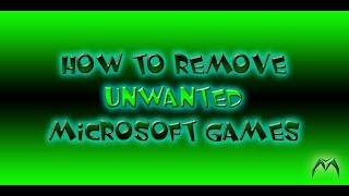 How To Remove Unwanted Microsoft Games